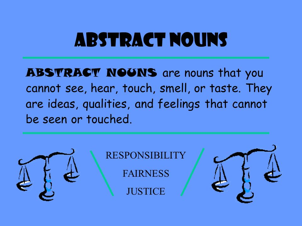CONCRETE NOUNS CONCRETE NOUNS are nouns that you can see, hear, touch, smell, or taste.