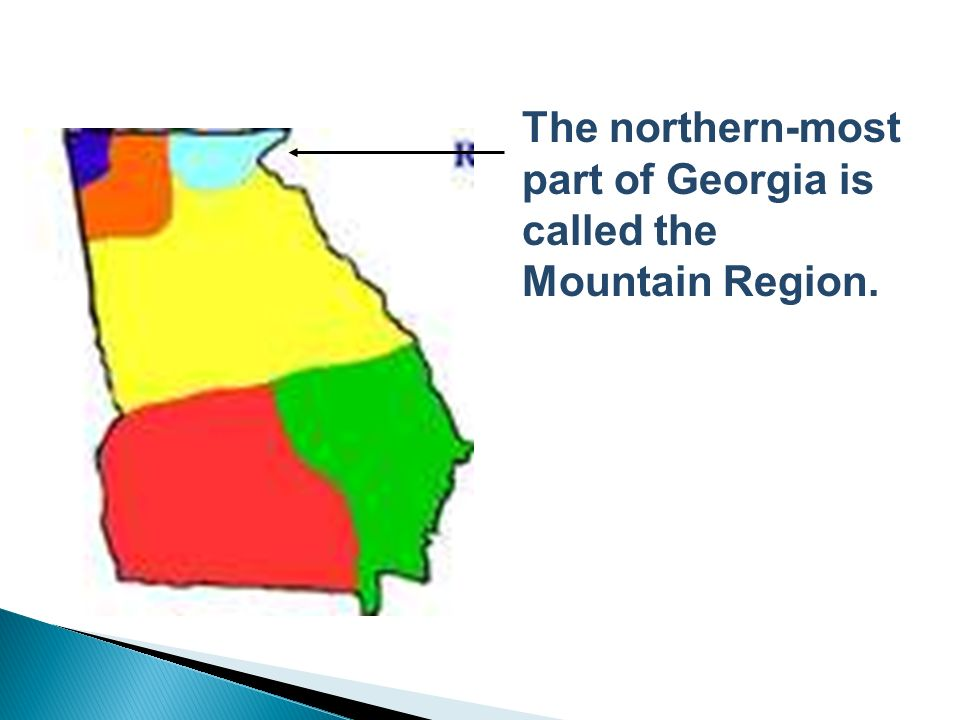 The northern-most part of Georgia is called the Mountain Region.