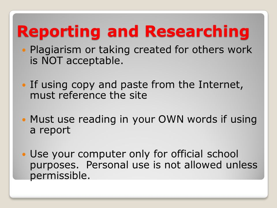 Reporting and Researching Plagiarism or taking created for others work is NOT acceptable.