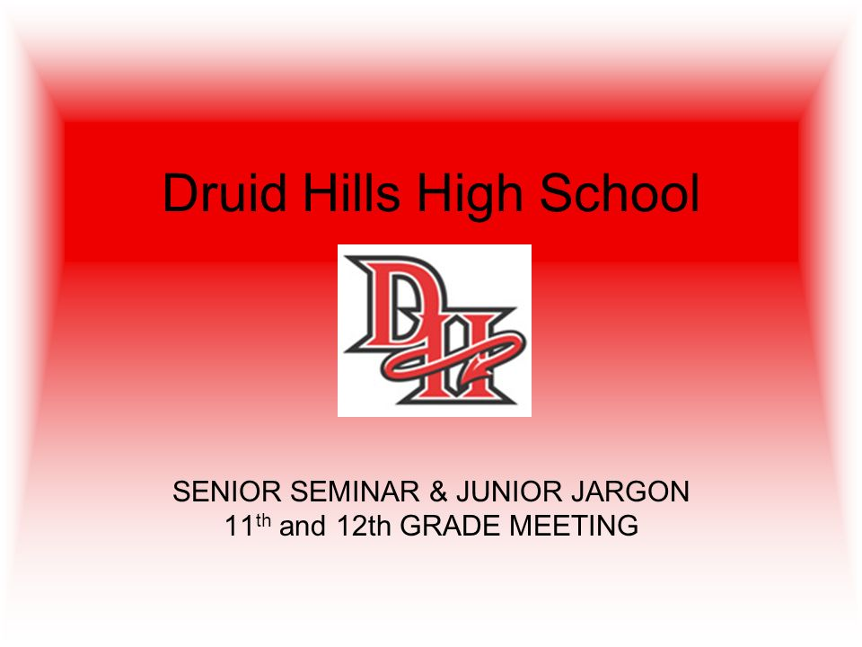 Druid Hills High School SENIOR SEMINAR & JUNIOR JARGON 11 th and 12th GRADE MEETING