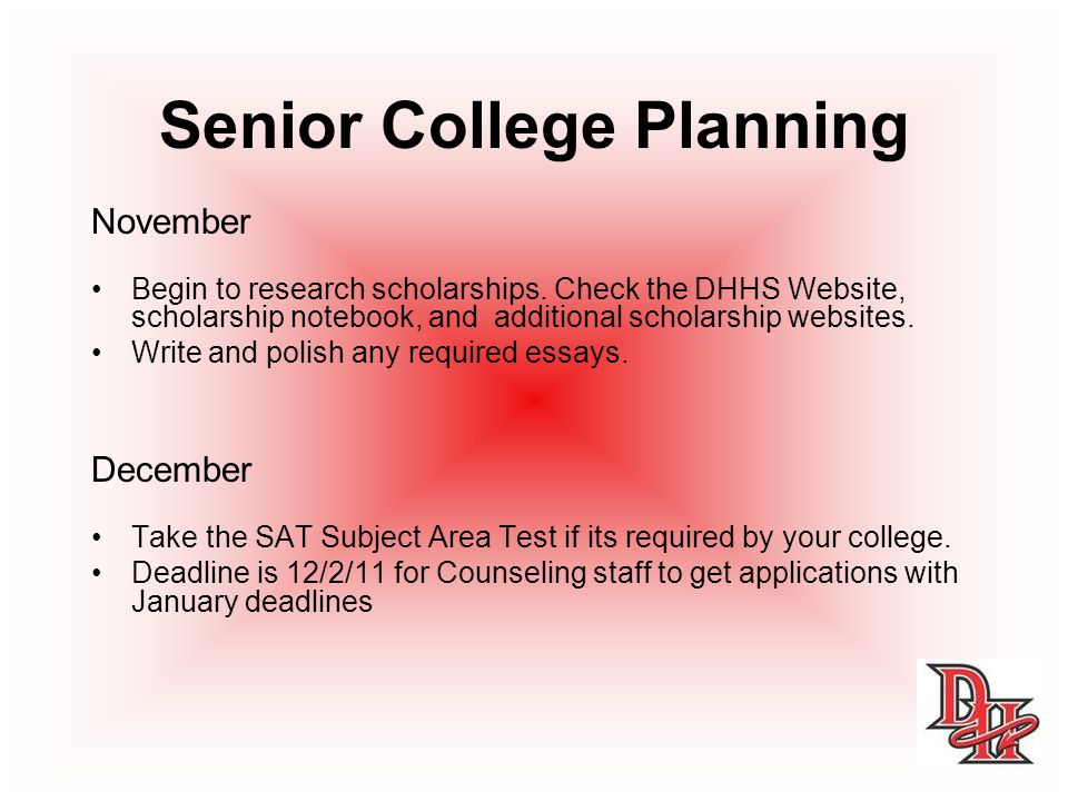 Senior College Planning November Begin to research scholarships.