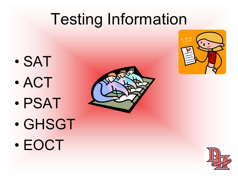 Testing Information SAT ACT PSAT GHSGT EOCT