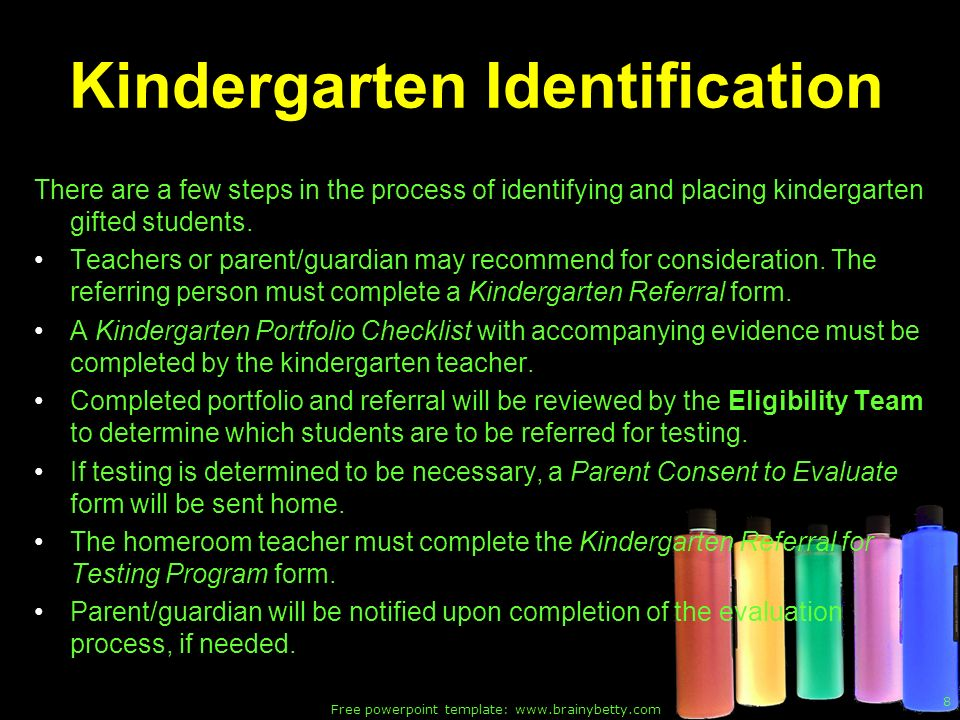 Free powerpoint template: www.brainybetty.com 8 Kindergarten Identification There are a few steps in the process of identifying and placing kindergarten gifted students.
