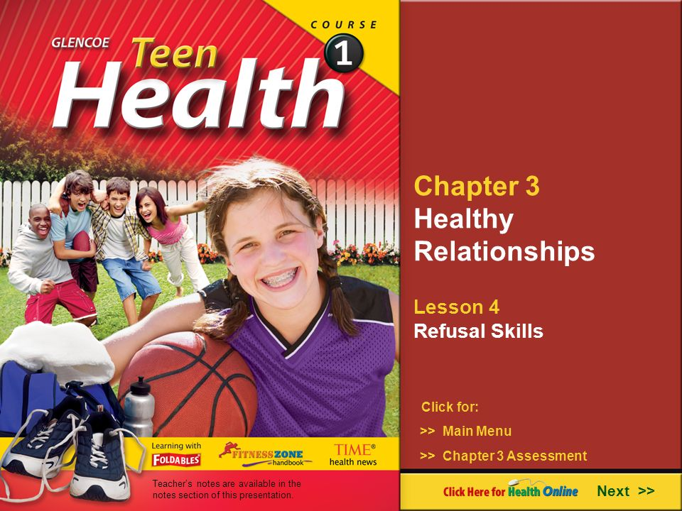 Chapter 3 Healthy Relationships Lesson 4 Refusal Skills Next >> Click for: >> Main Menu >> Chapter 3 Assessment Teachers notes are available in the no