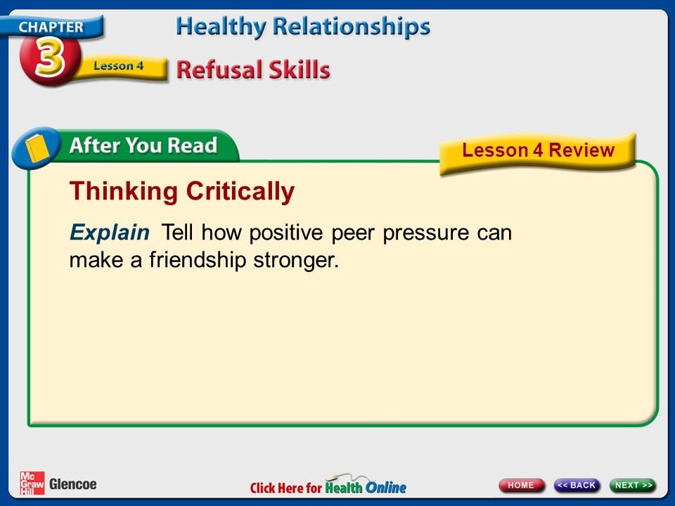 Thinking Critically Explain Tell how positive peer pressure can make a friendship stronger. Lesson 4 Review