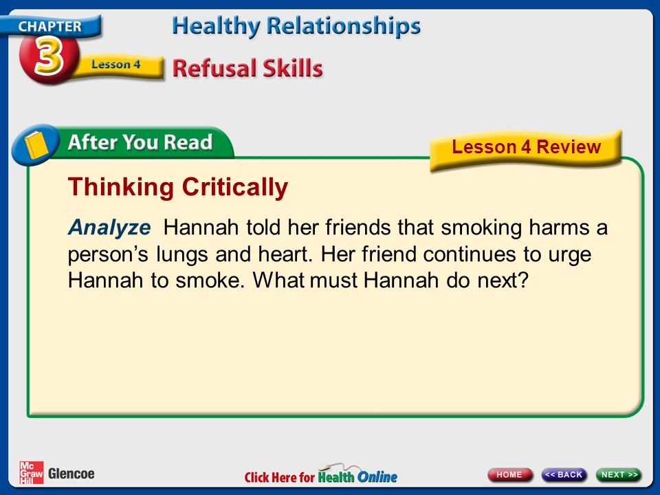 Thinking Critically Analyze Hannah told her friends that smoking harms a persons lungs and heart. Her friend continues to urge Hannah to smoke. What m