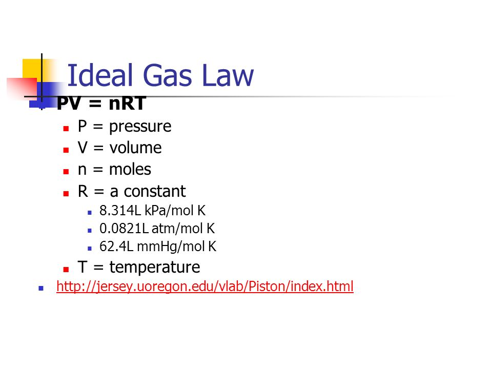 Ideal Gas Law PV = nRT P = pressure V = volume n = moles R = a constant 8.314L kPa/mol K 0.0821L atm/mol K 62.4L mmHg/mol K T = temperature http://jer
