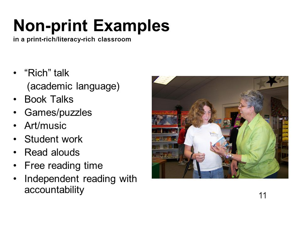 Non-print Examples in a print-rich/literacy-rich classroom Rich talk (academic language) Book Talks Games/puzzles Art/music Student work Read alouds F