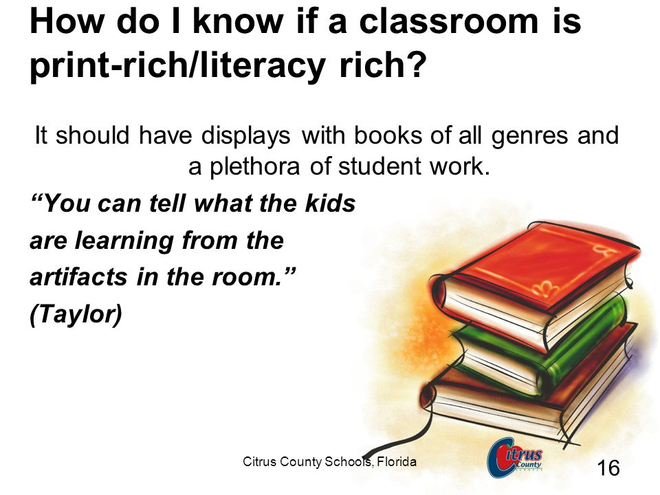 Citrus County Schools, Florida 16 How do I know if a classroom is print-rich/literacy rich.
