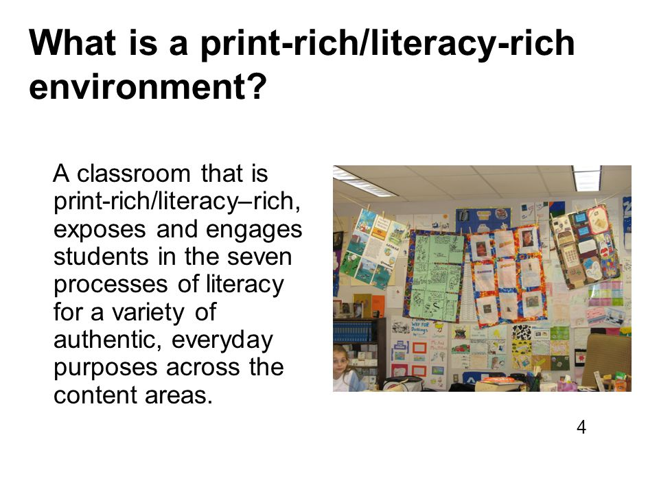 What is a print-rich/literacy-rich environment? A classroom that is print-rich/literacy–rich, exposes and engages students in the seven processes of l