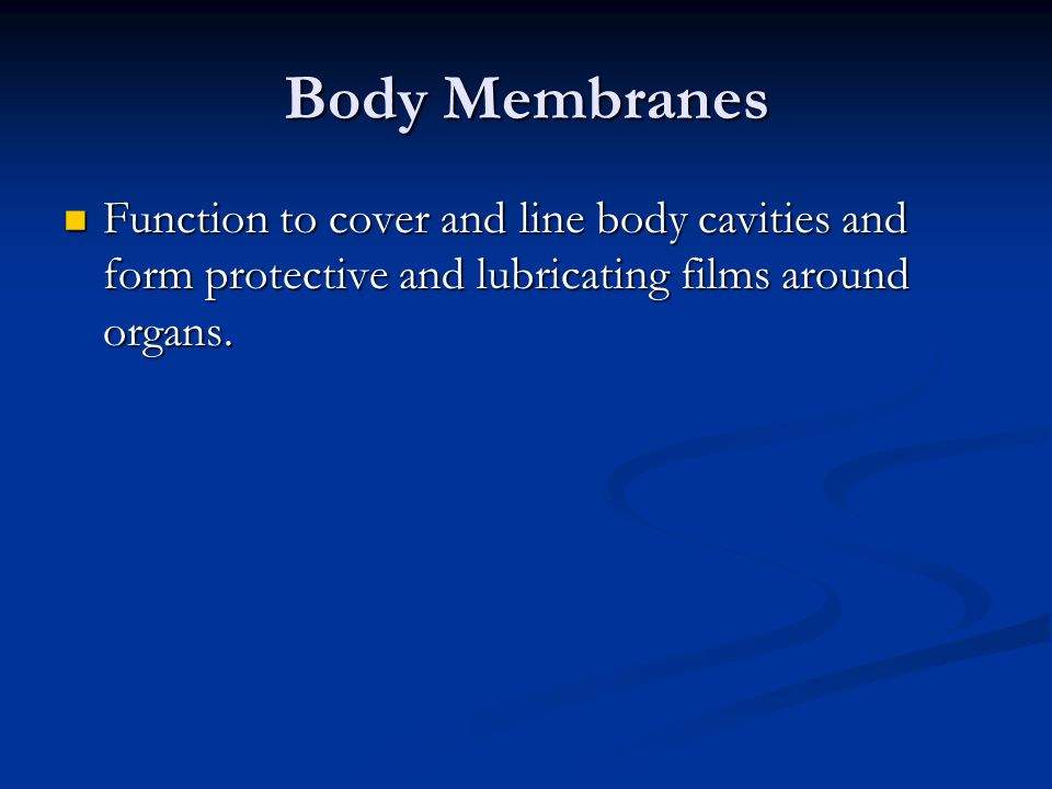Classification of Body Membranes Classification of Body Membranes Epithelial Membranes- function as covering and lining membranes.
