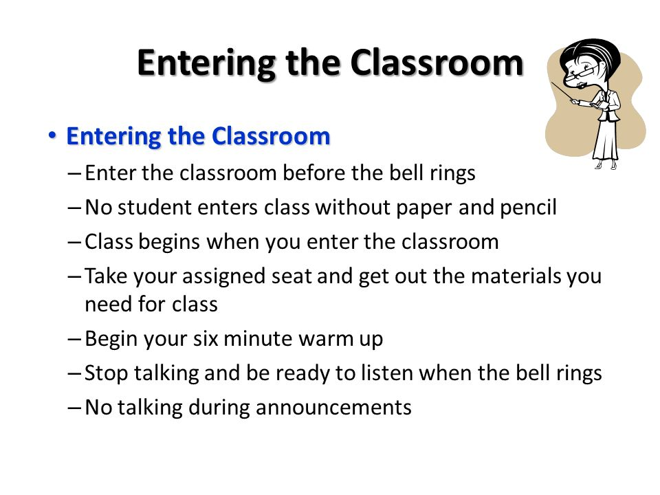 Entering the Classroom Entering the Classroom Entering the Classroom – Enter the classroom before the bell rings – No student enters class without pap