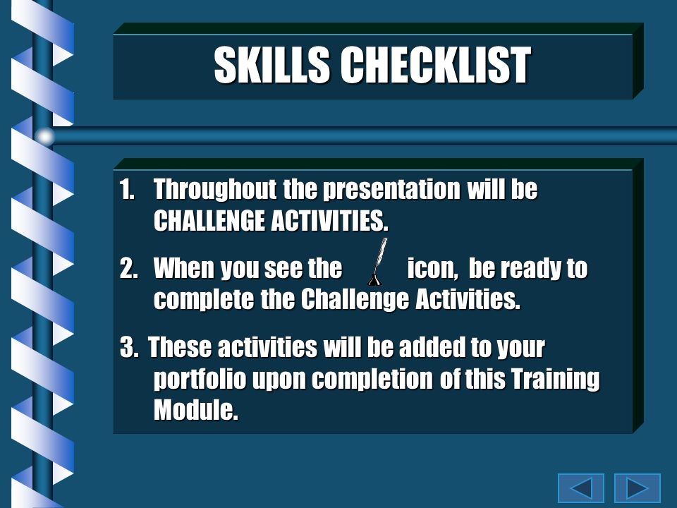 SKILLS CHECKLIST 1.Throughout the presentation will be CHALLENGE ACTIVITIES.