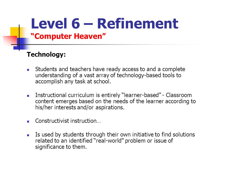 Level 6 – Refinement Computer Heaven Technology: Students and teachers have ready access to and a complete understanding of a vast array of technology