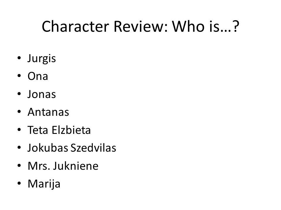 Character Review: Who is…? Jurgis Ona Jonas Antanas Teta Elzbieta Jokubas Szedvilas Mrs. Jukniene Marija