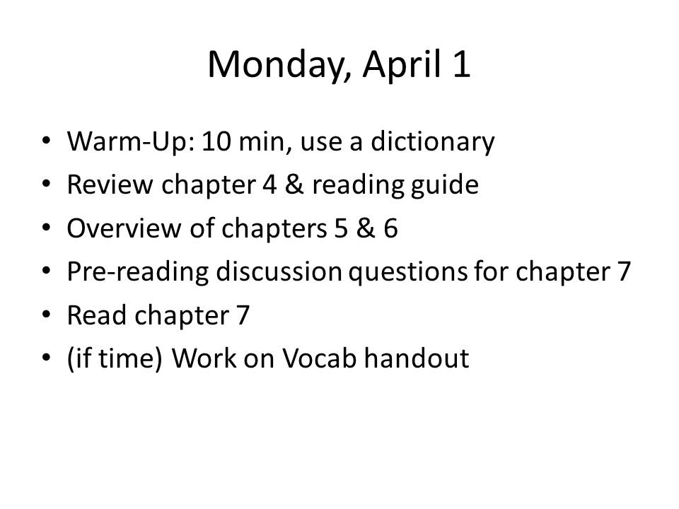 Monday, April 1 Warm-Up: 10 min, use a dictionary Review chapter 4 & reading guide Overview of chapters 5 & 6 Pre-reading discussion questions for cha