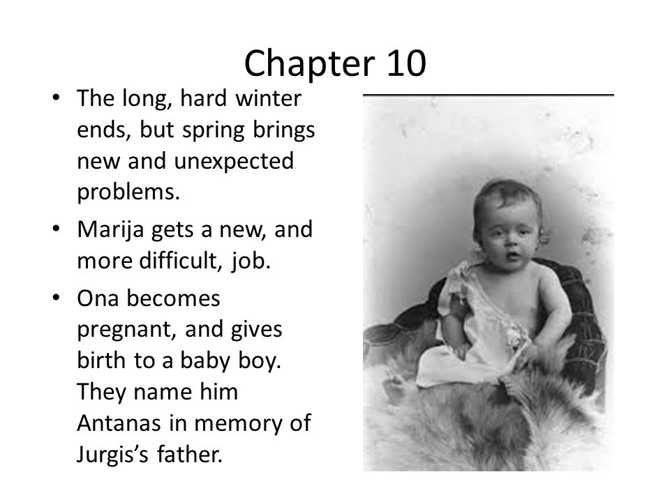 Chapter 10 The long, hard winter ends, but spring brings new and unexpected problems. Marija gets a new, and more difficult, job. Ona becomes pregnant
