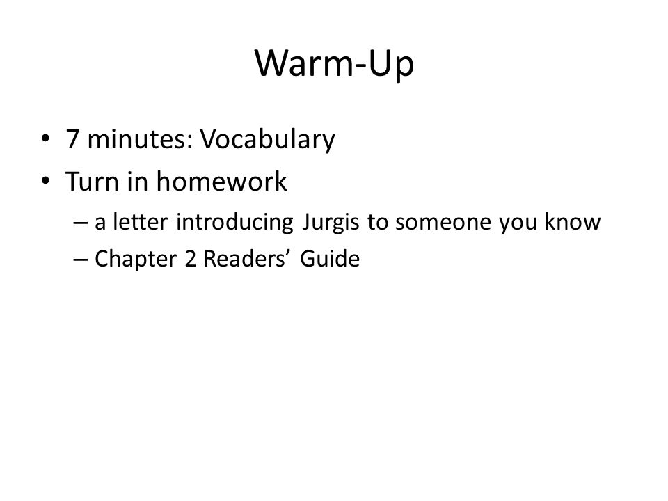 Warm-Up 7 minutes: Vocabulary Turn in homework – a letter introducing Jurgis to someone you know – Chapter 2 Readers Guide