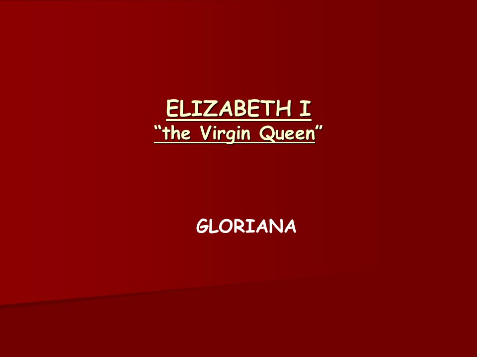 ELIZABETH I the Virgin Queen GLORIANA