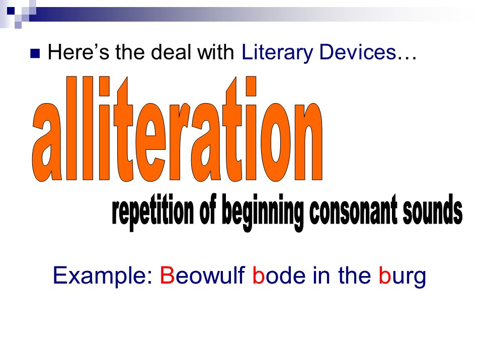 Heres the deal with Literary Devices… Example: Beowulf bode in the burg