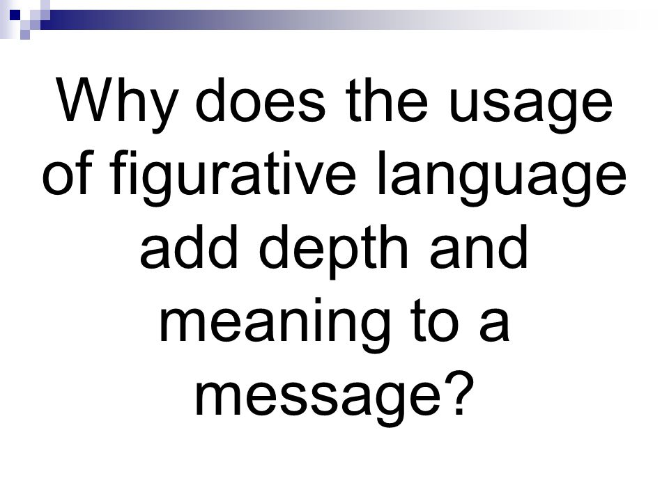 Why does the usage of figurative language add depth and meaning to a message?
