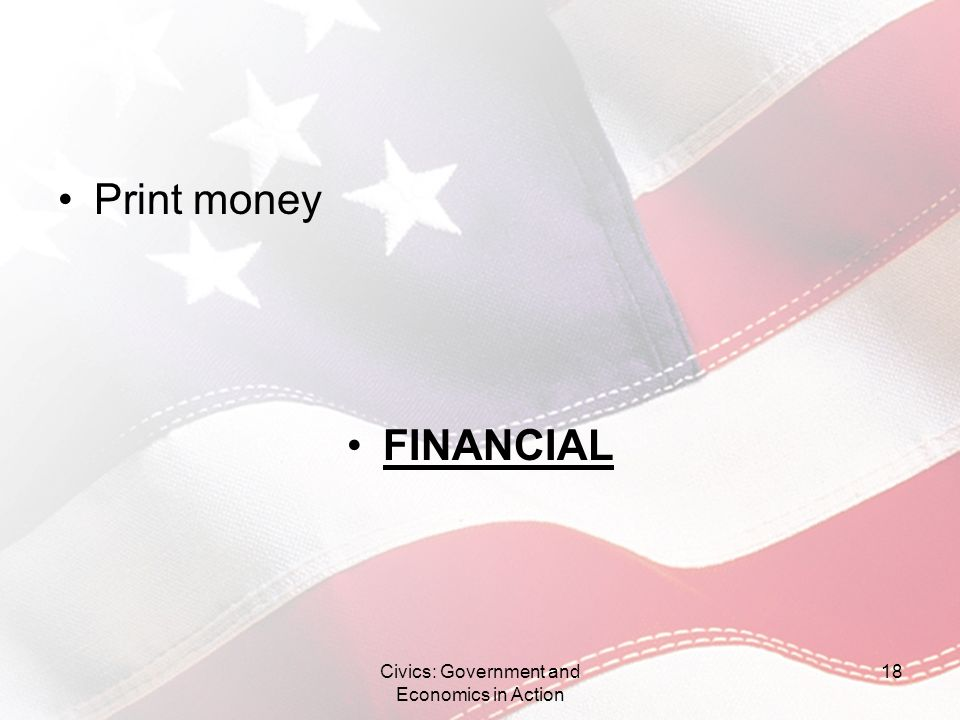 Print money FINANCIAL Civics: Government and Economics in Action 18
