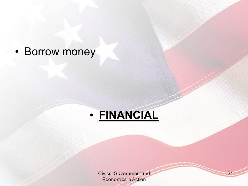 Borrow money FINANCIAL Civics: Government and Economics in Action 21