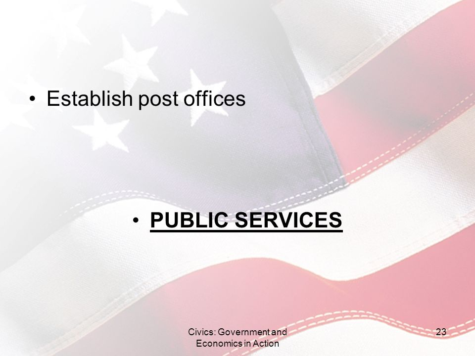 Establish post offices PUBLIC SERVICES Civics: Government and Economics in Action 23