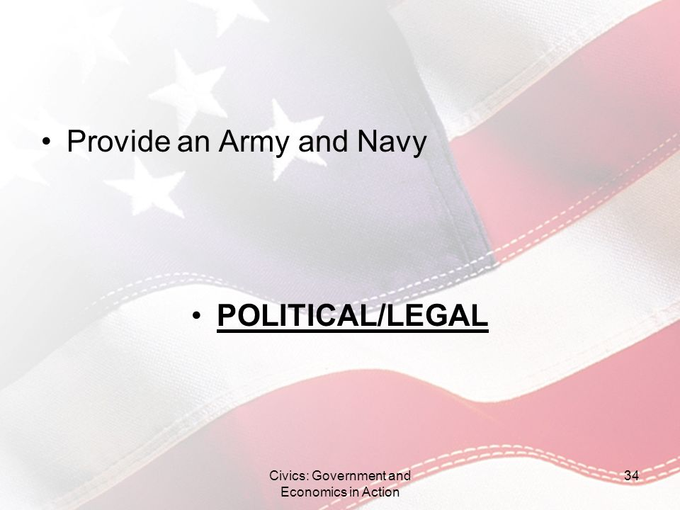 Provide an Army and Navy POLITICAL/LEGAL Civics: Government and Economics in Action 34