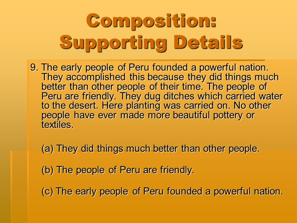 Composition: Supporting Details 9. The early people of Peru founded a powerful nation.