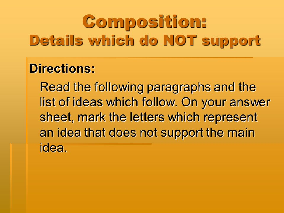 Composition: Details which do NOT support Directions: Read the following paragraphs and the list of ideas which follow.