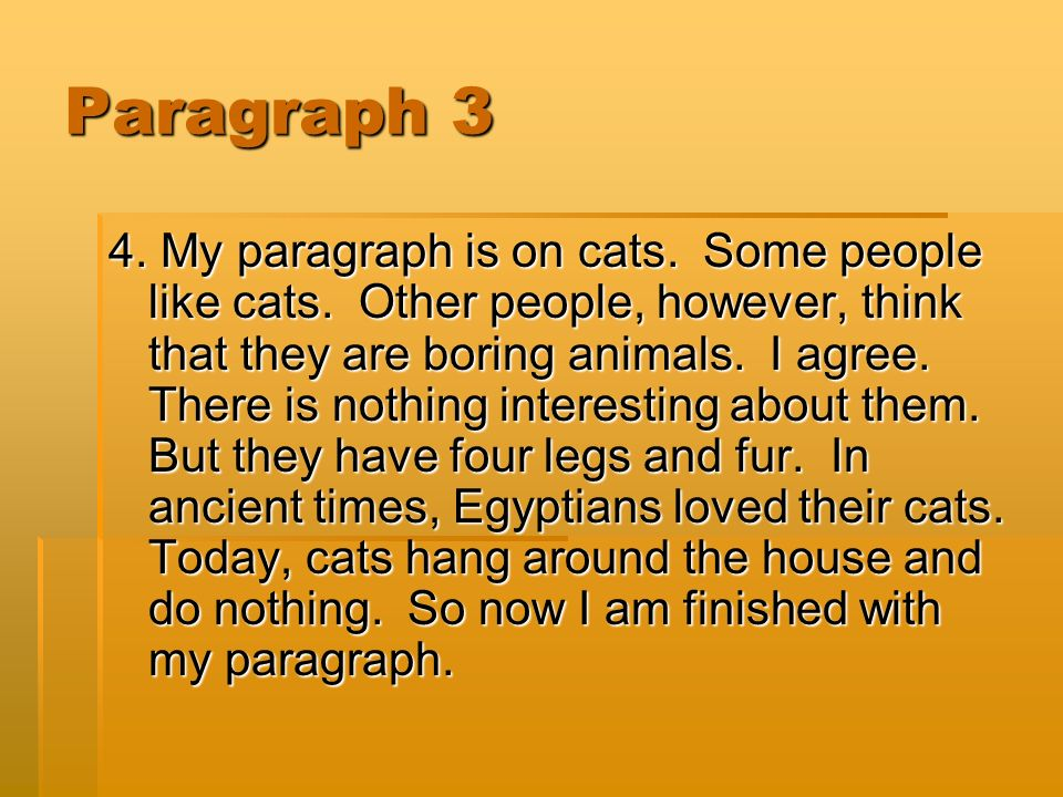 Paragraph 3 4. My paragraph is on cats. Some people like cats.