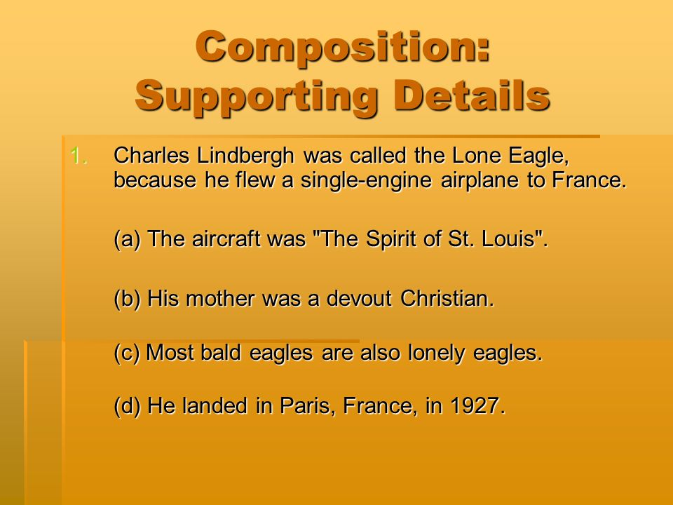 Composition: Supporting Details 1.Charles Lindbergh was called the Lone Eagle, because he flew a single-engine airplane to France.