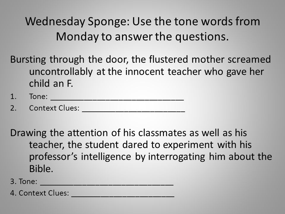 Wednesday Sponge: Use the tone words from Monday to answer the questions. Bursting through the door, the flustered mother screamed uncontrollably at t