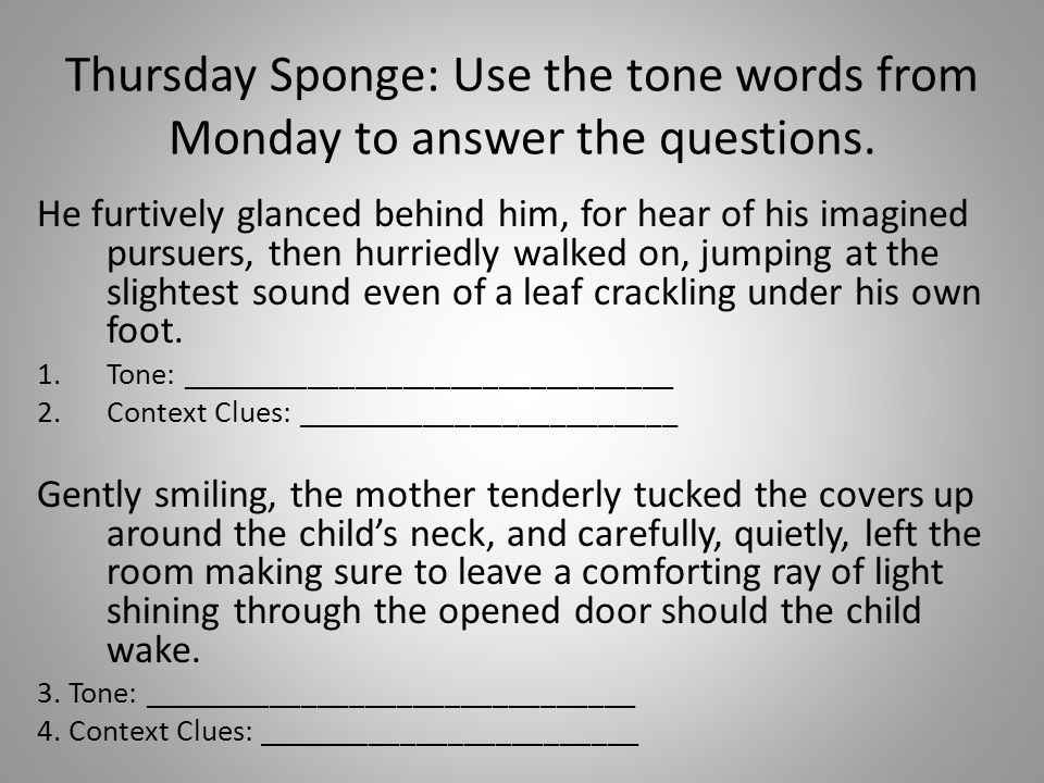 Thursday Sponge: Use the tone words from Monday to answer the questions. He furtively glanced behind him, for hear of his imagined pursuers, then hurr