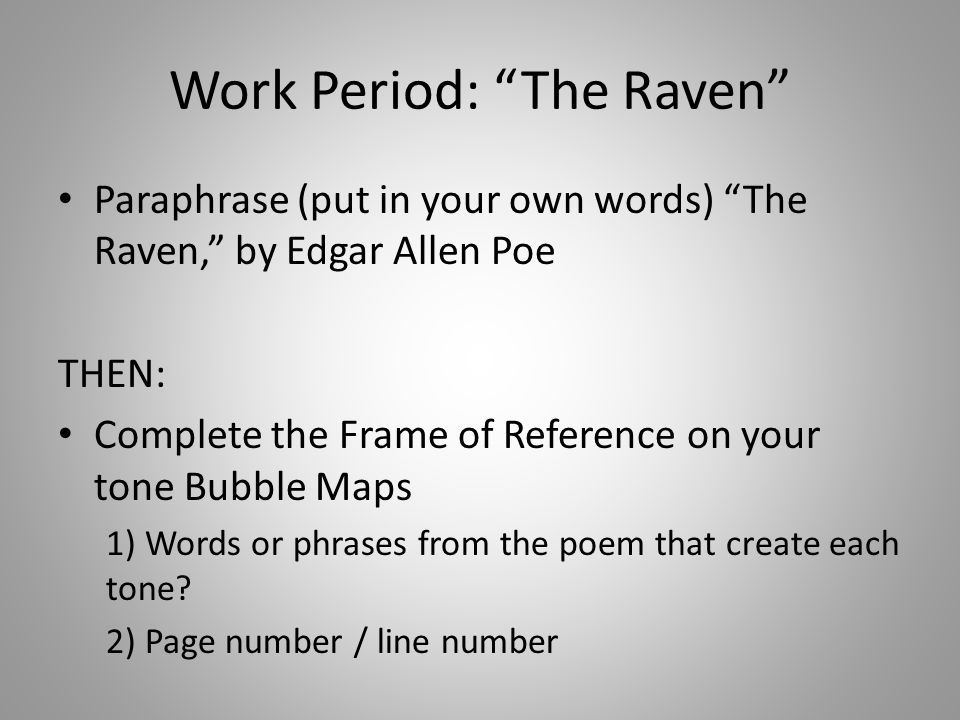 Work Period: The Raven Paraphrase (put in your own words) The Raven, by Edgar Allen Poe THEN: Complete the Frame of Reference on your tone Bubble Maps