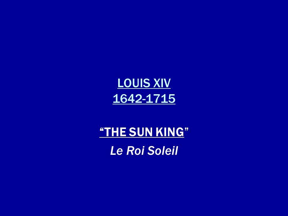 LOUIS XIV 1642-1715 THE SUN KING Le Roi Soleil