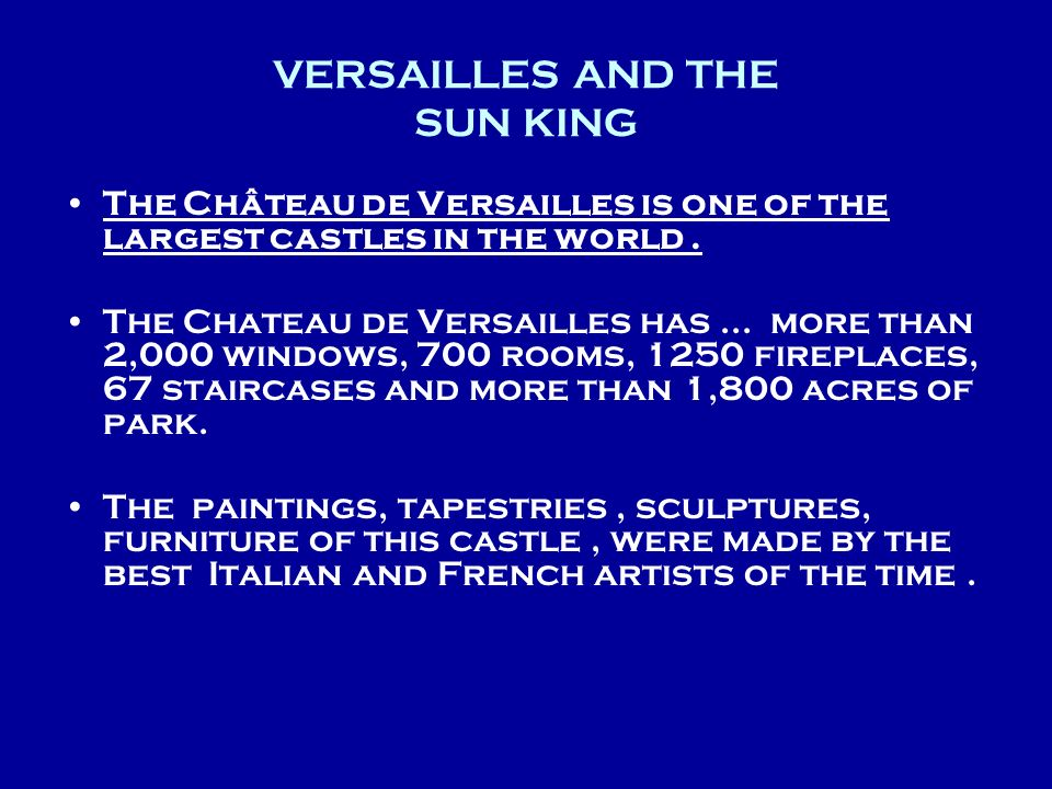 VERSAILLES AND THE SUN KING The Château de Versailles is one of the largest castles in the world. The Chateau de Versailles has... more than 2,000 win