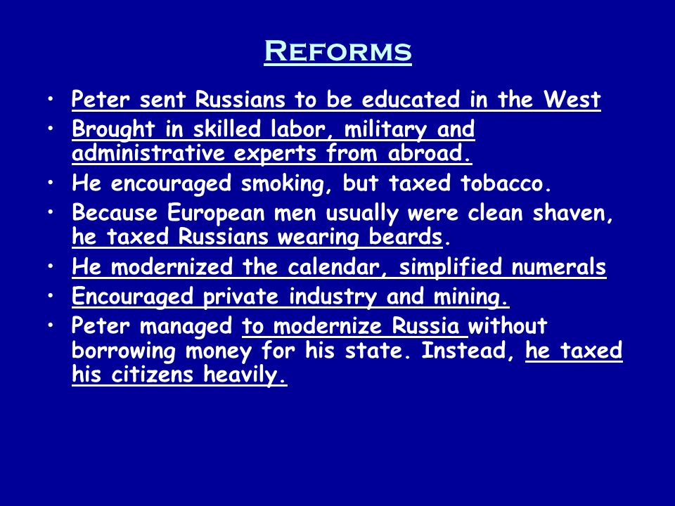 Reforms Peter sent Russians to be educated in the West Brought in skilled labor, military and administrative experts from abroad. He encouraged smokin