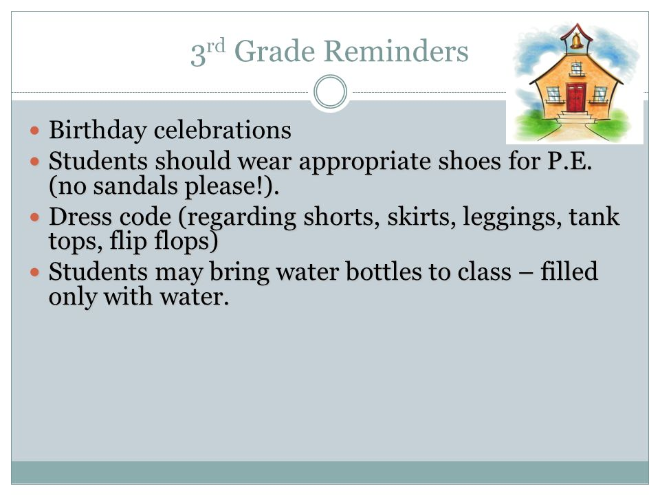 3 rd Grade Reminders Birthday celebrations Students should wear appropriate shoes for P.E. (no sandals please!). Students should wear appropriate shoe