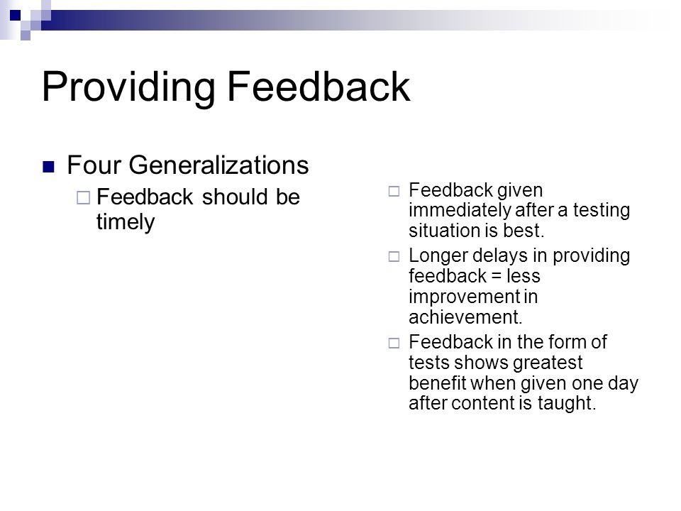 Providing Feedback Four Generalizations Feedback should be timely Feedback given immediately after a testing situation is best.