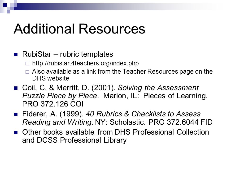 Additional Resources RubiStar – rubric templates   Also available as a link from the Teacher Resources page on the DHS website Coil, C.