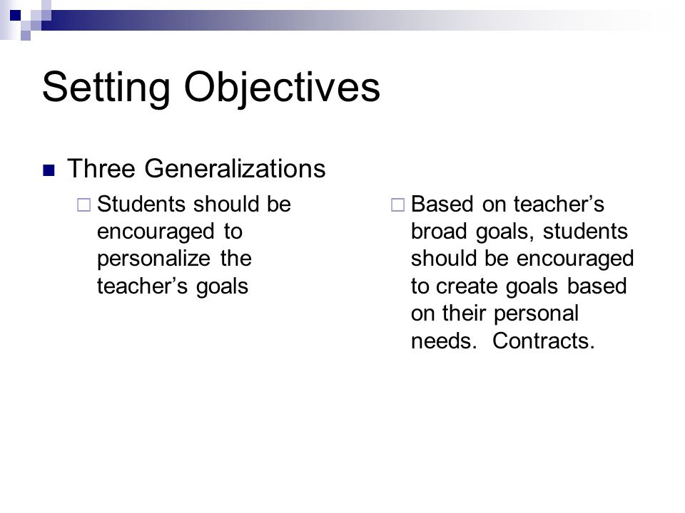 Setting Objectives Three Generalizations Students should be encouraged to personalize the teachers goals Based on teachers broad goals, students should be encouraged to create goals based on their personal needs.