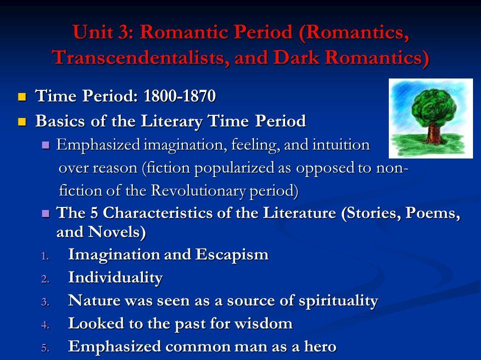 Unit 3: Romantic Period (Romantics, Transcendentalists, and Dark Romantics) Time Period: 1800-1870 Time Period: 1800-1870 Basics of the Literary Time