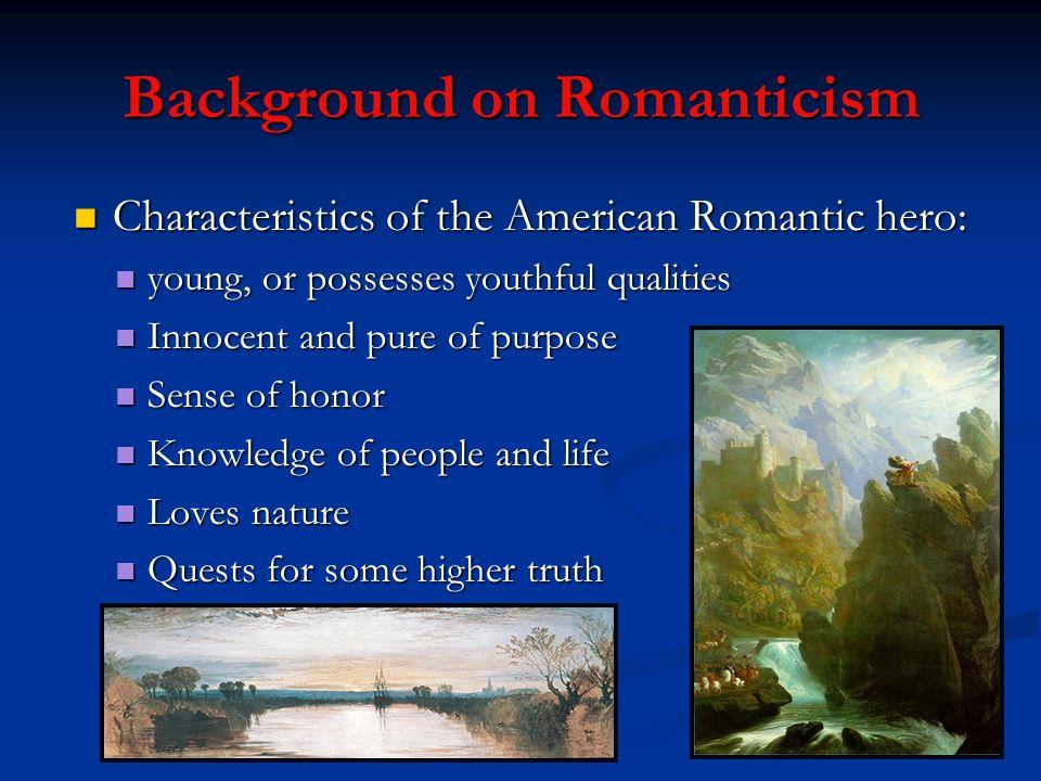 Background on Romanticism Characteristics of the American Romantic hero: Characteristics of the American Romantic hero: young, or possesses youthful q