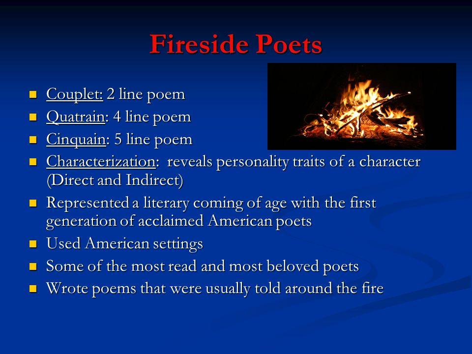 Fireside Poets Couplet: 2 line poem Couplet: 2 line poem Quatrain: 4 line poem Quatrain: 4 line poem Cinquain: 5 line poem Cinquain: 5 line poem Chara