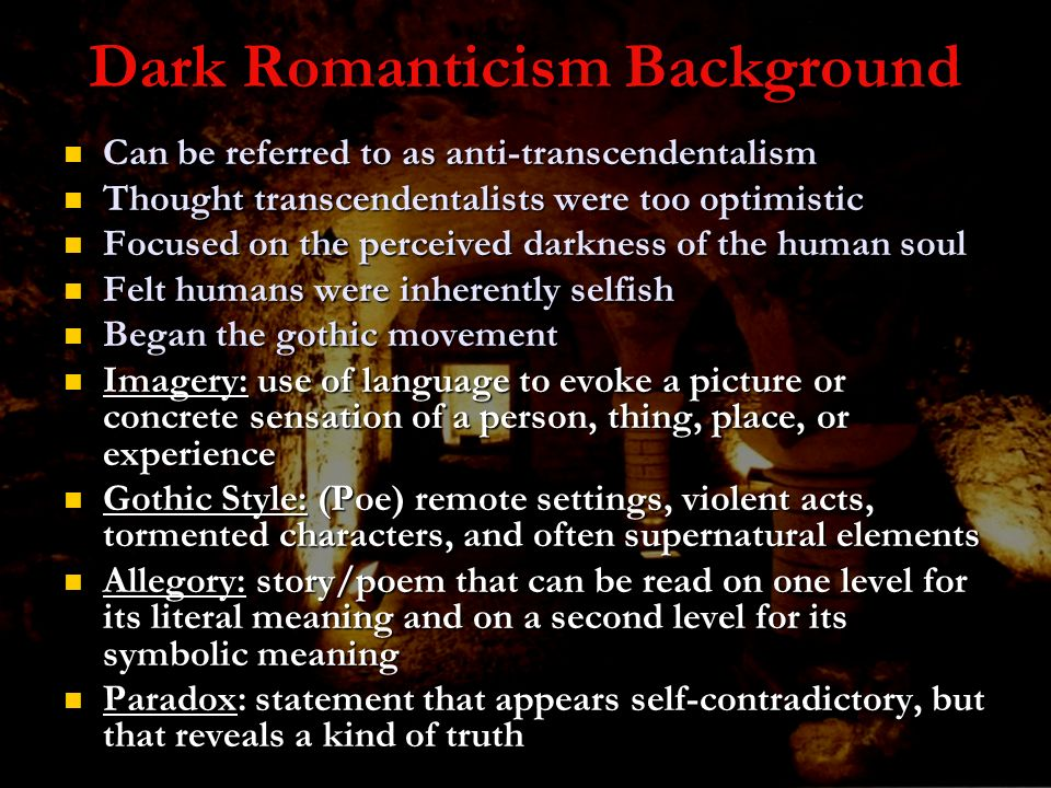 Dark Romanticism Background Can be referred to as anti-transcendentalism Can be referred to as anti-transcendentalism Thought transcendentalists were