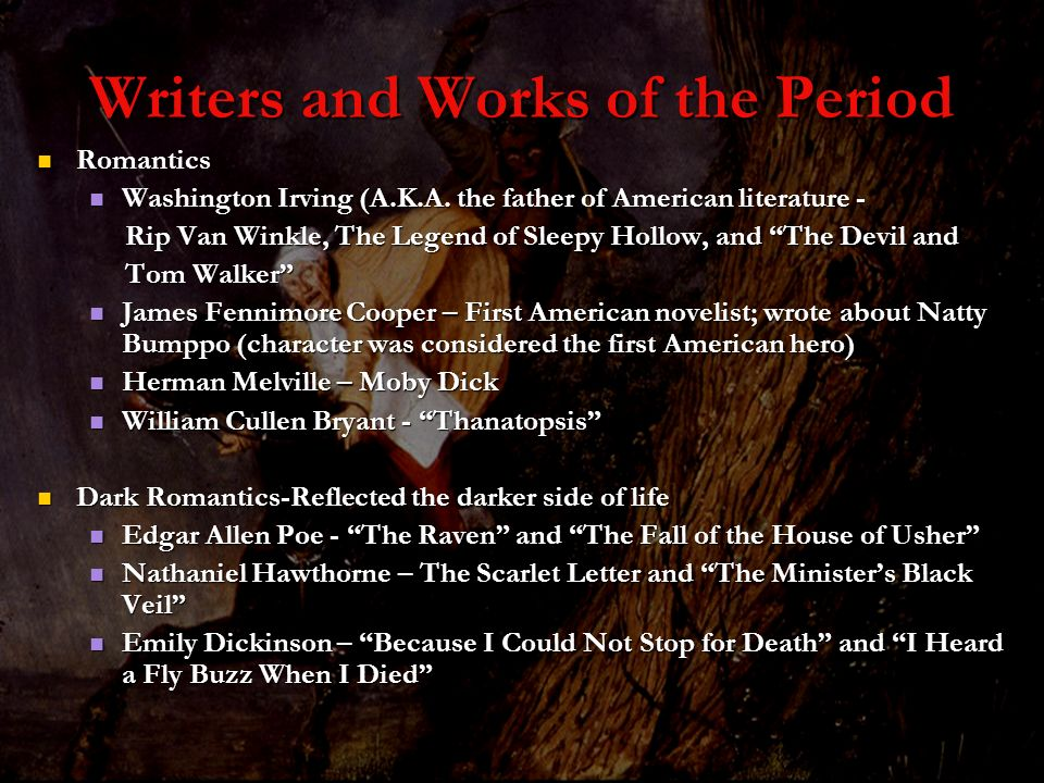 Writers and Works of the Period Romantics Romantics Washington Irving (A.K.A. the father of American literature - Washington Irving (A.K.A. the father