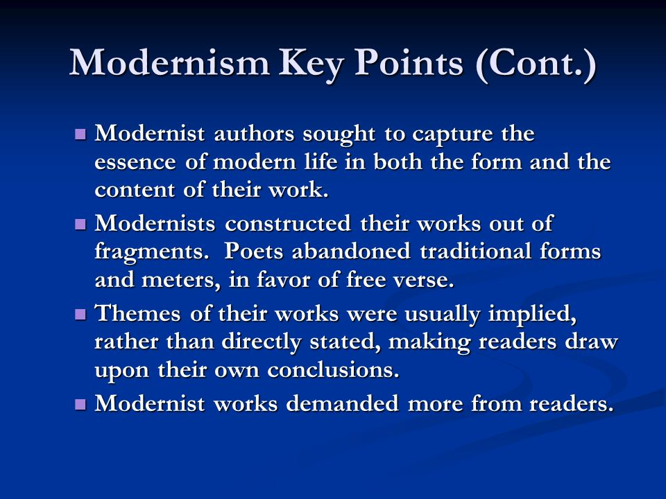 Modernism Key Points (Cont.) Modernist authors sought to capture the essence of modern life in both the form and the content of their work. Modernist