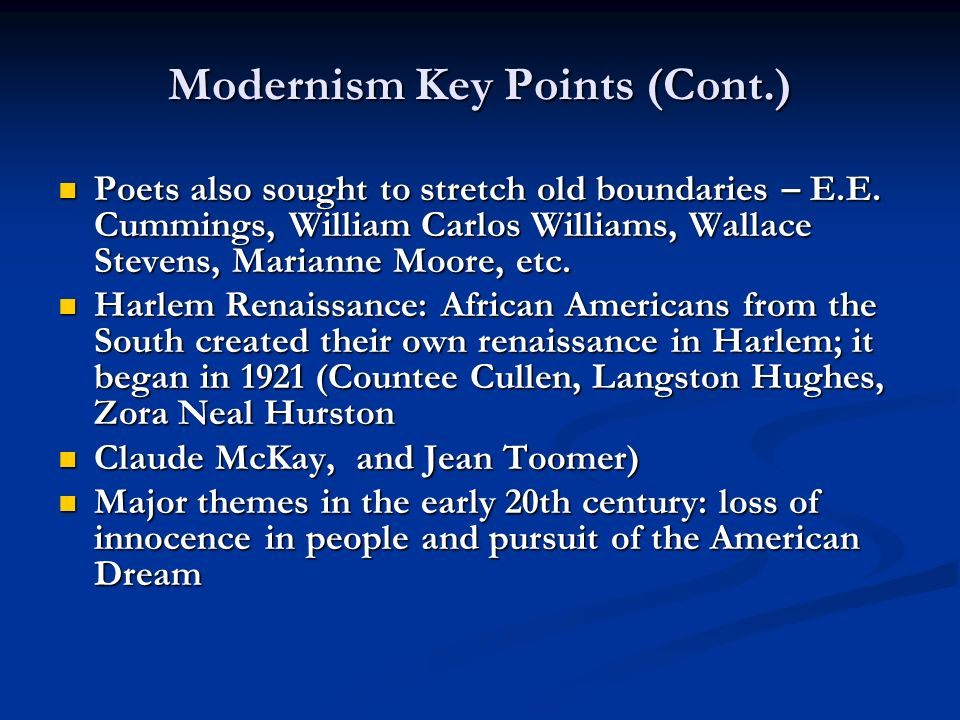 Modernism Key Points (Cont.) Poets also sought to stretch old boundaries – E.E. Cummings, William Carlos Williams, Wallace Stevens, Marianne Moore, et